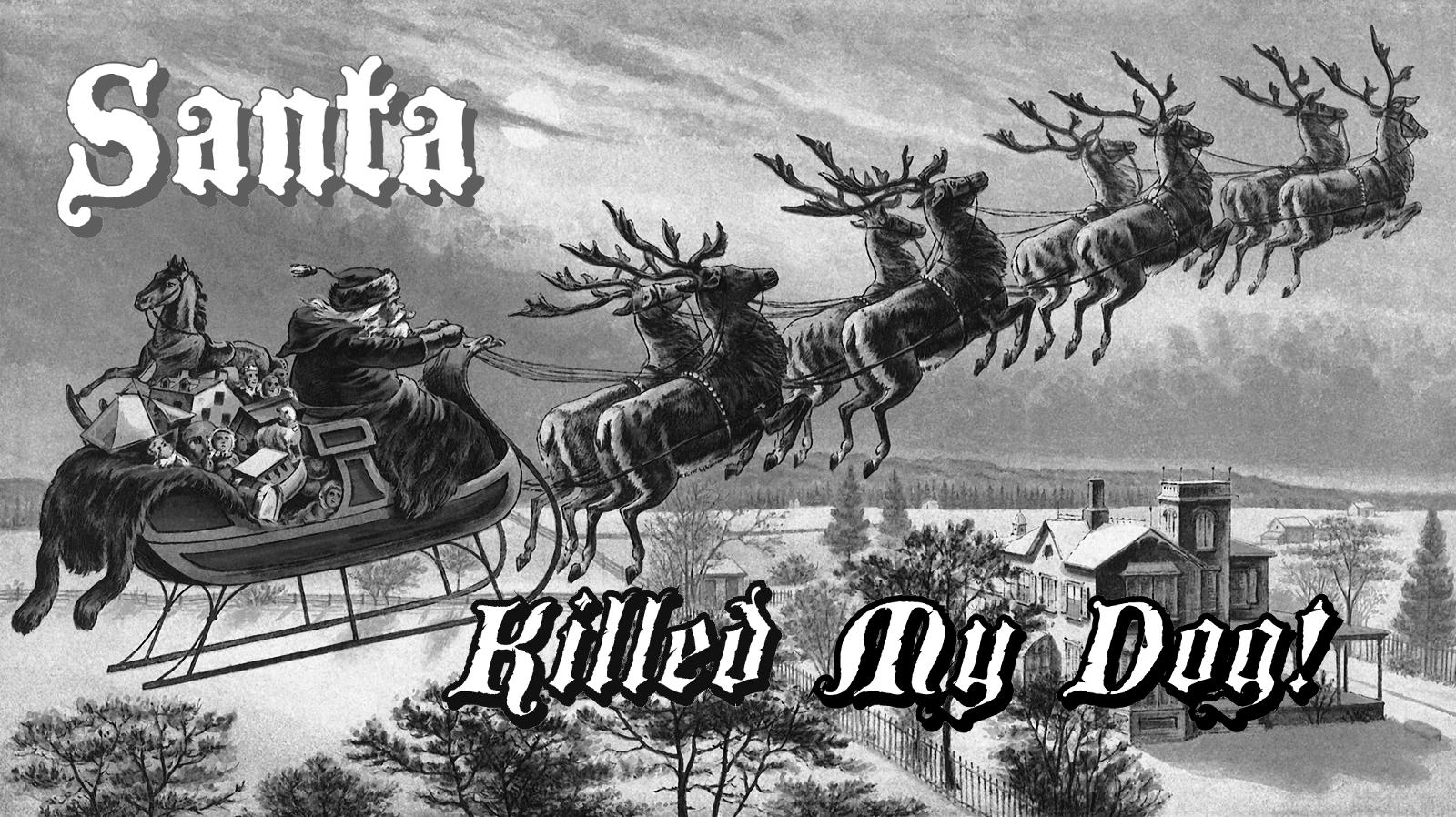 Santa Killed my Dog!